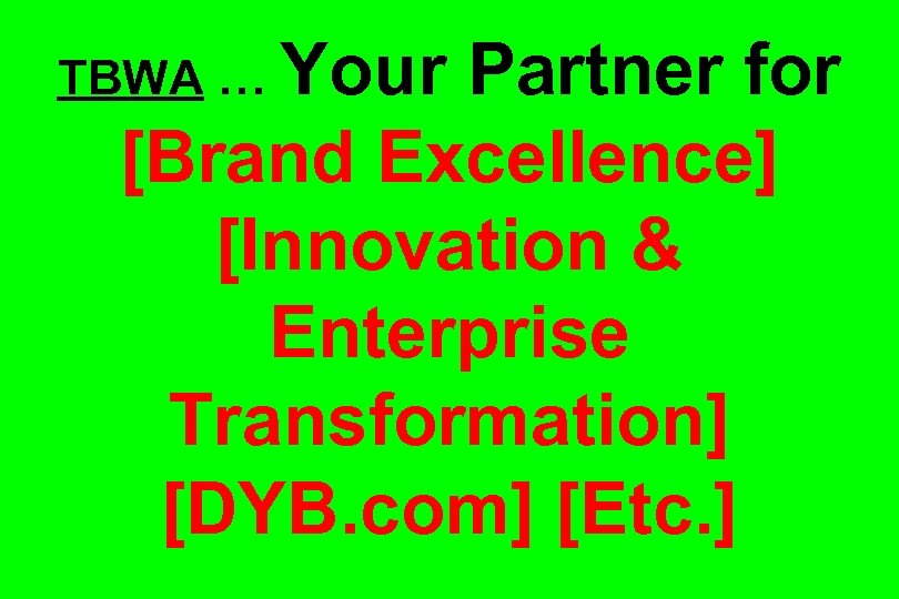 TBWA … Your Partner for [Brand Excellence] [Innovation & Enterprise Transformation] [DYB. com] [Etc.
