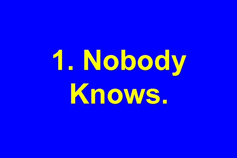1. Nobody Knows.