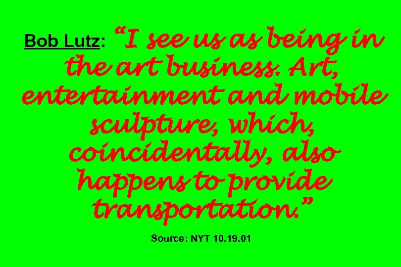 """""""I see us as being in the art business. Art, entertainment and mobile sculpture,"""