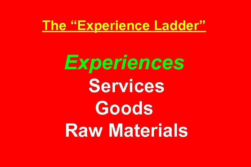 """The """"Experience Ladder"""" Experiences Services Goods Raw Materials"""