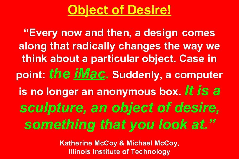 """Object of Desire! """"Every now and then, a design comes along that radically changes"""