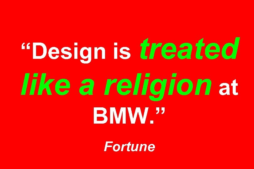 """""""Design is treated like a religion at BMW. """" Fortune"""