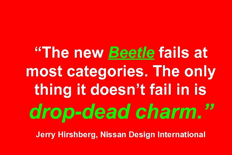 """""""The new Beetle fails at most categories. The only thing it doesn't fail in"""