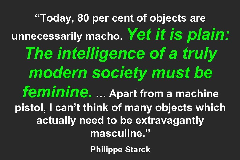 """""""Today, 80 per cent of objects are unnecessarily macho. Yet it is plain: The"""