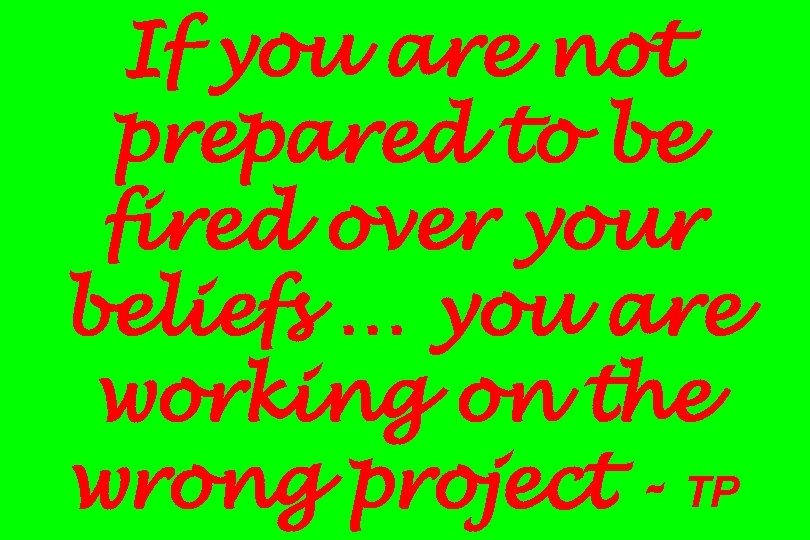 If you are not prepared to be fired over your beliefs … you are