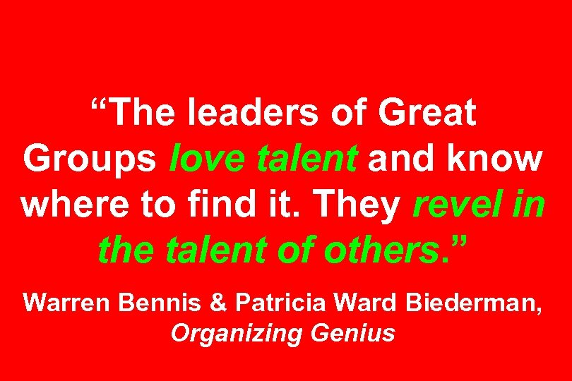 """""""The leaders of Great Groups love talent and know where to find it. They"""