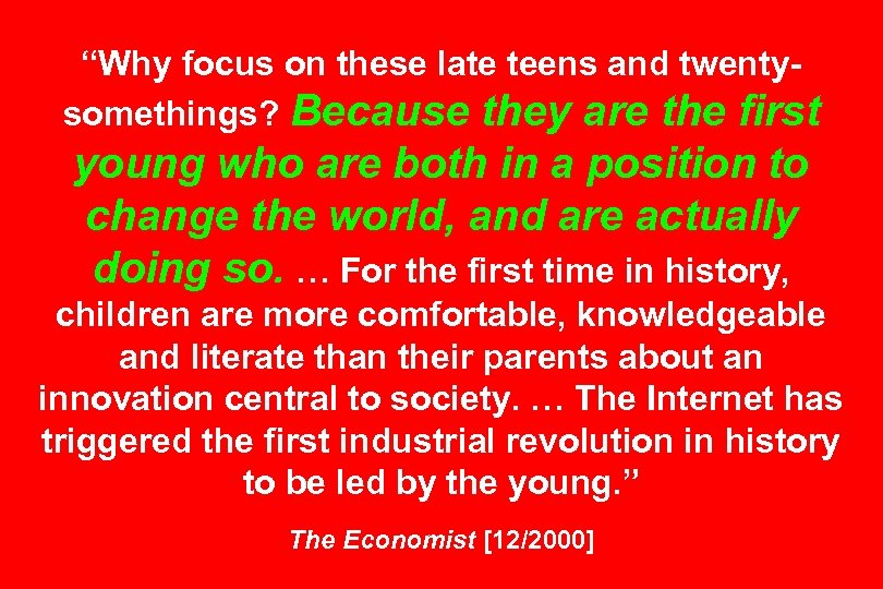 """""""Why focus on these late teens and twentysomethings? Because they are the first young"""
