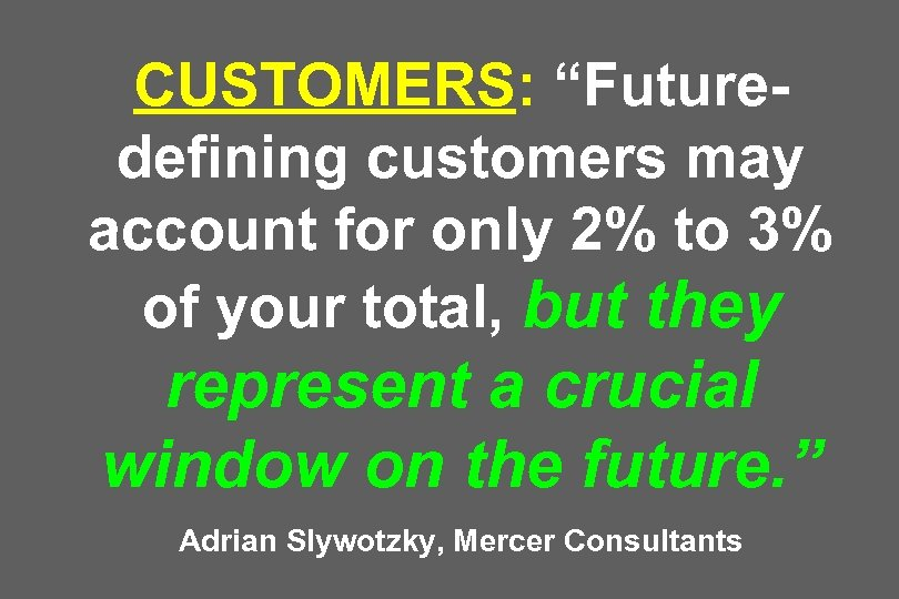 """CUSTOMERS: """"Futuredefining customers may account for only 2% to 3% of your total, but"""