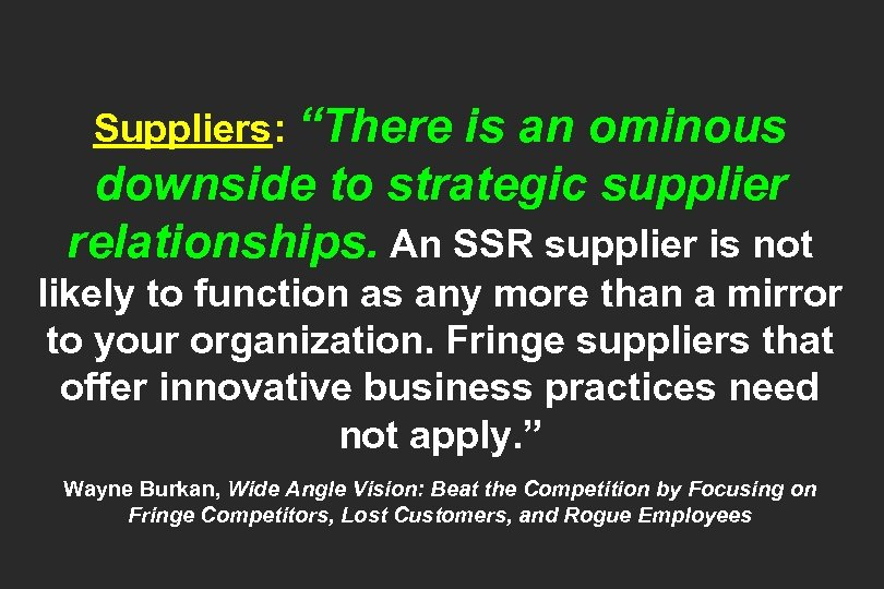 """Suppliers: """"There is an ominous downside to strategic supplier relationships. An SSR supplier is"""