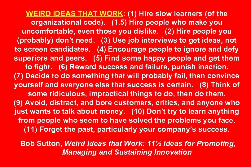 WEIRD IDEAS THAT WORK: (1) Hire slow learners (of the organizational code). (1. 5)