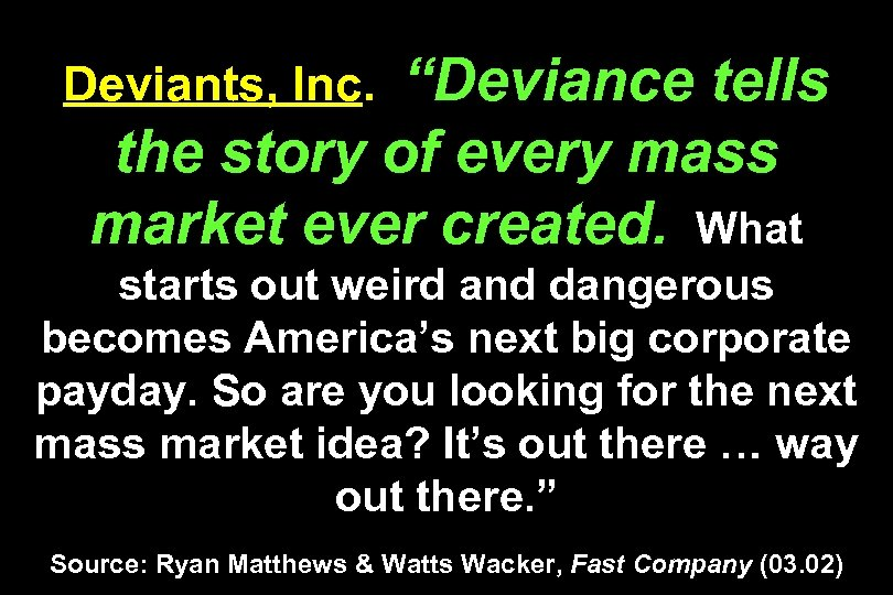 """""""Deviance tells the story of every mass market ever created. What Deviants, Inc. starts"""