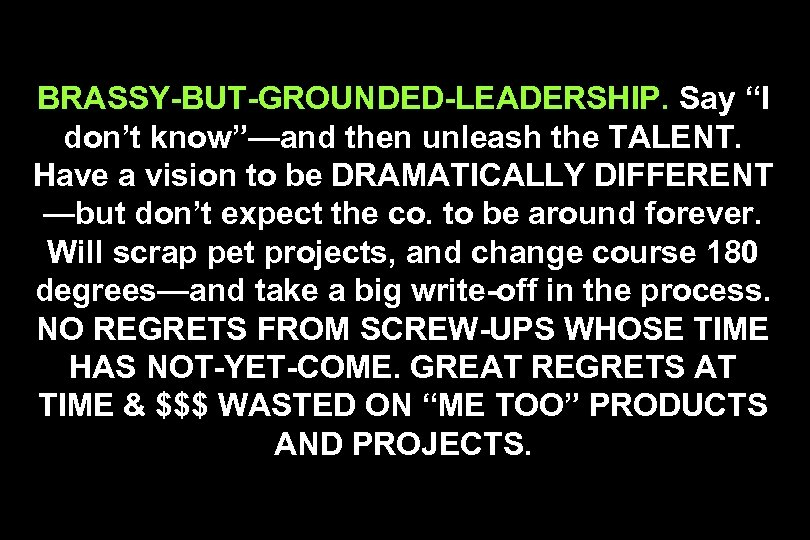"""BRASSY-BUT-GROUNDED-LEADERSHIP. Say """"I don't know""""—and then unleash the TALENT. Have a vision to be"""
