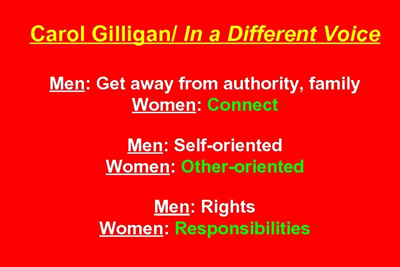Carol Gilligan/ In a Different Voice Men: Get away from authority, family Women: Connect