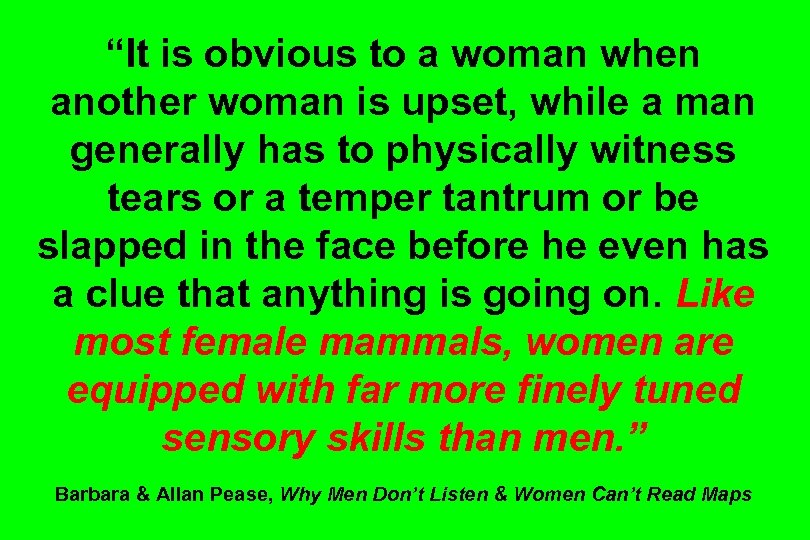 """""""It is obvious to a woman when another woman is upset, while a man"""