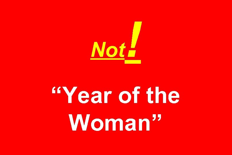 """Not ! """"Year of the Woman"""""""