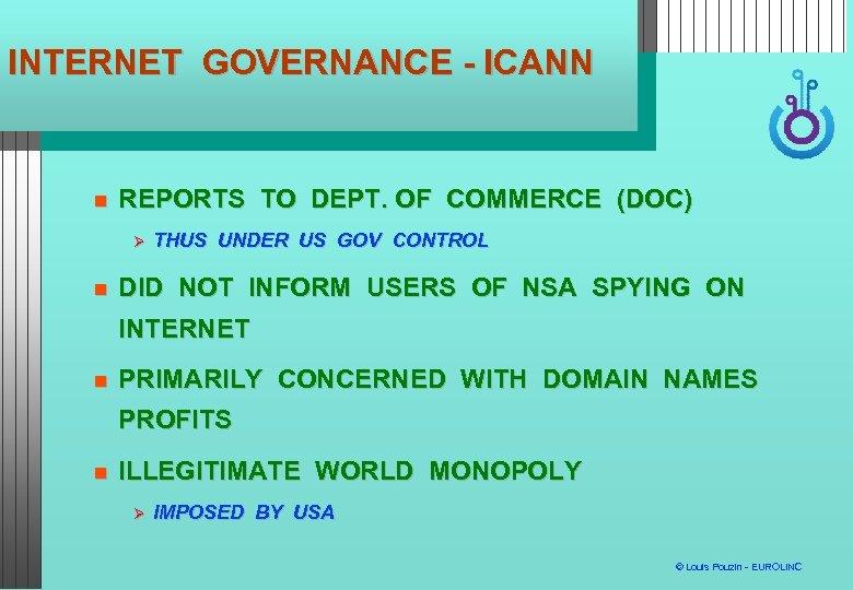 INTERNET GOVERNANCE - ICANN REPORTS TO DEPT. OF COMMERCE (DOC) THUS UNDER US GOV