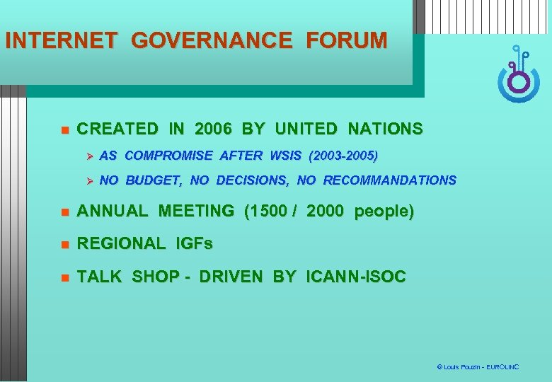 INTERNET GOVERNANCE FORUM CREATED IN 2006 BY UNITED NATIONS AS COMPROMISE AFTER WSIS (2003