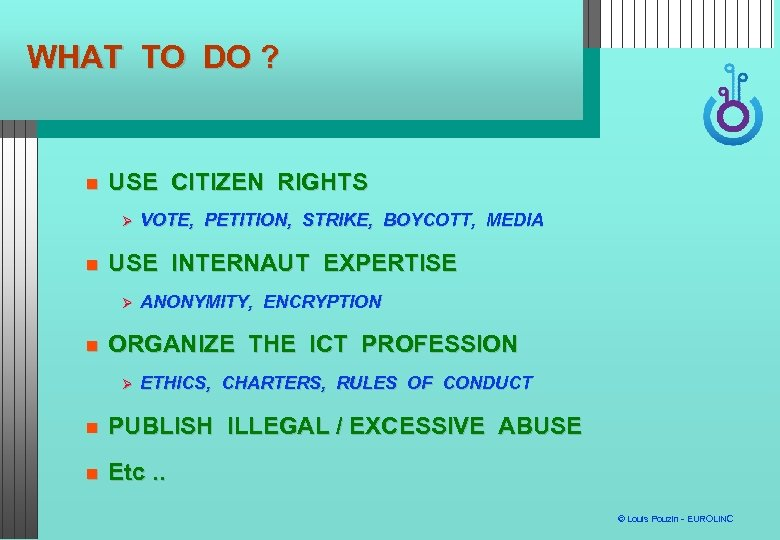 WHAT TO DO ? USE CITIZEN RIGHTS USE INTERNAUT EXPERTISE VOTE, PETITION, STRIKE, BOYCOTT,