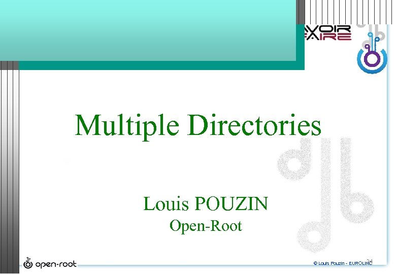 Multiple Directories Louis POUZIN Open-Root 24 © Louis Pouzin - EUROLINC