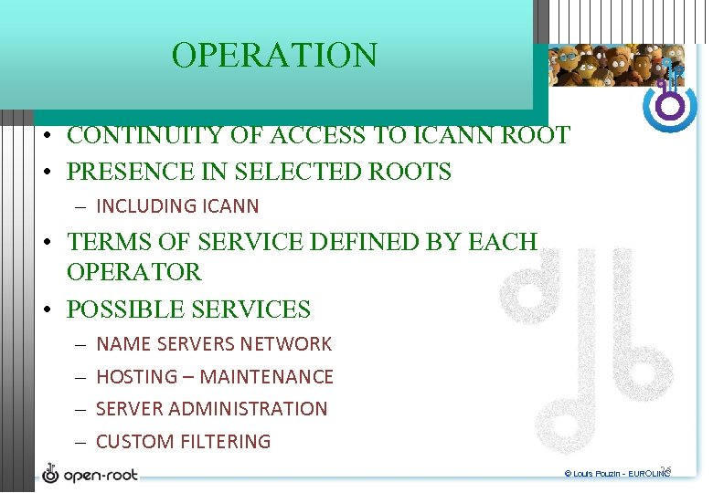 OPERATION • CONTINUITY OF ACCESS TO ICANN ROOT • PRESENCE IN SELECTED ROOTS –