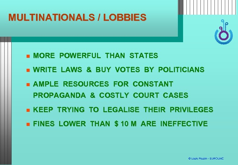 MULTINATIONALS / LOBBIES MORE POWERFUL THAN STATES WRITE LAWS & BUY VOTES BY POLITICIANS