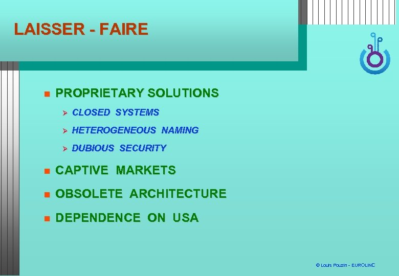 LAISSER - FAIRE PROPRIETARY SOLUTIONS CLOSED SYSTEMS HETEROGENEOUS NAMING DUBIOUS SECURITY CAPTIVE MARKETS OBSOLETE