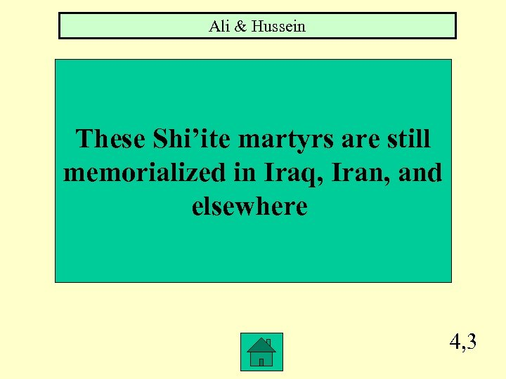 Ali & Hussein These Shi'ite martyrs are still memorialized in Iraq, Iran, and elsewhere