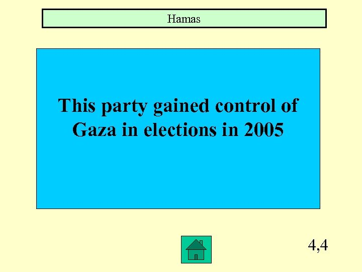Hamas This party gained control of Gaza in elections in 2005 4, 4