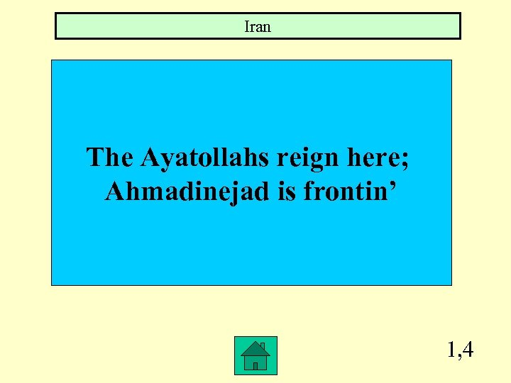 Iran The Ayatollahs reign here; Ahmadinejad is frontin' 1, 4