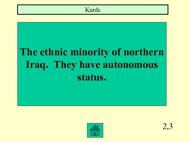 Kurds The ethnic minority of northern Iraq. They have autonomous status. 2, 3