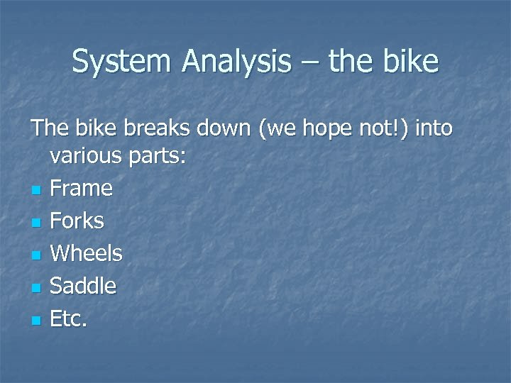 System Analysis – the bike The bike breaks down (we hope not!) into various