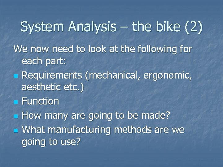 System Analysis – the bike (2) We now need to look at the following