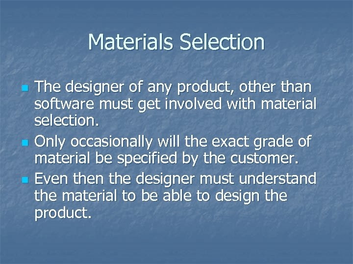 Materials Selection n The designer of any product, other than software must get involved