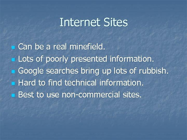 Internet Sites n n n Can be a real minefield. Lots of poorly presented