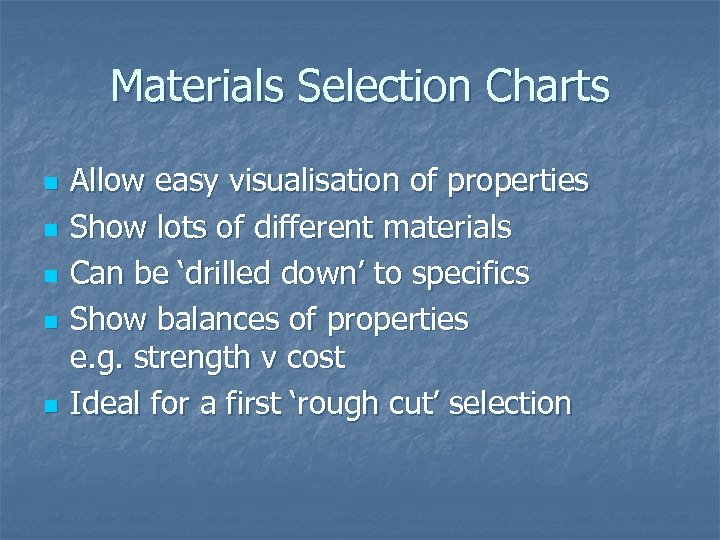 Materials Selection Charts n n n Allow easy visualisation of properties Show lots of