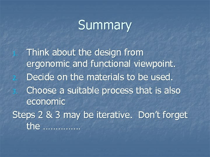 Summary Think about the design from ergonomic and functional viewpoint. 2. Decide on the