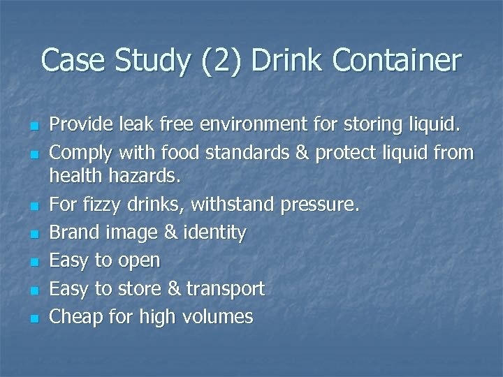 Case Study (2) Drink Container n n n n Provide leak free environment for