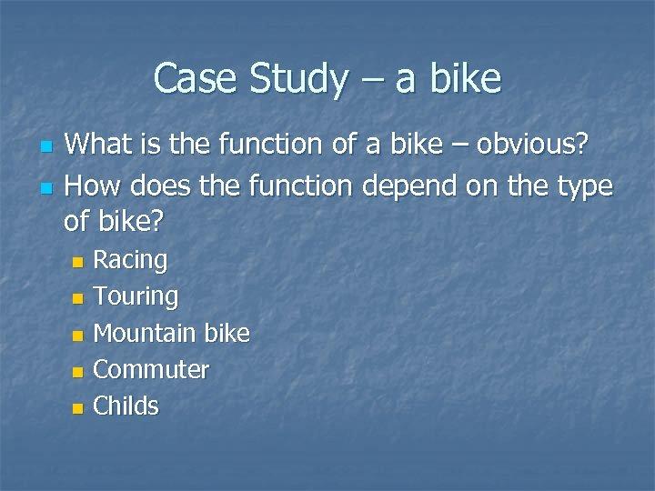 Case Study – a bike n n What is the function of a bike