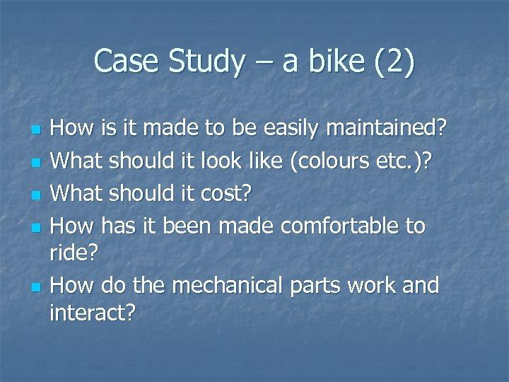 Case Study – a bike (2) n n n How is it made to