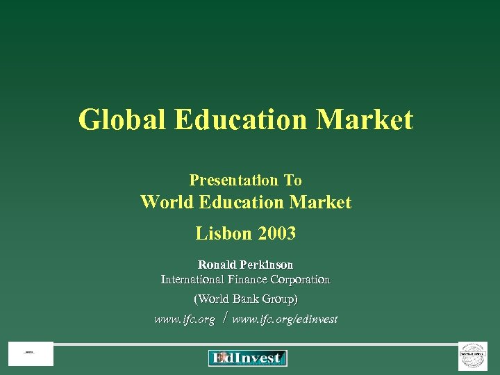 Global Education Market Presentation To World Education Market Lisbon 2003 Ronald Perkinson International Finance
