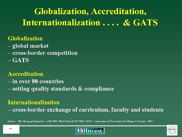 Globalization, Accreditation, Internationalization. . & GATS Globalization – global market – cross-border competition –