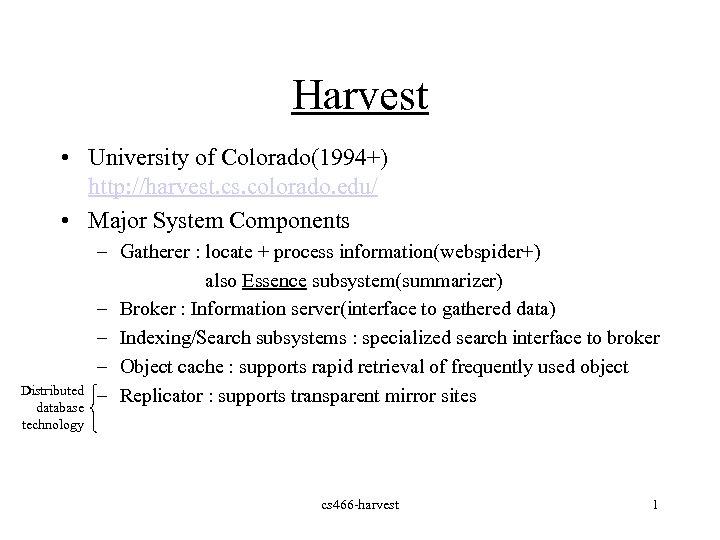 Harvest • University of Colorado(1994+) http: //harvest. cs. colorado. edu/ • Major System Components