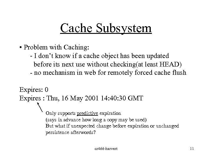 Cache Subsystem • Problem with Caching: - I don't know if a cache object