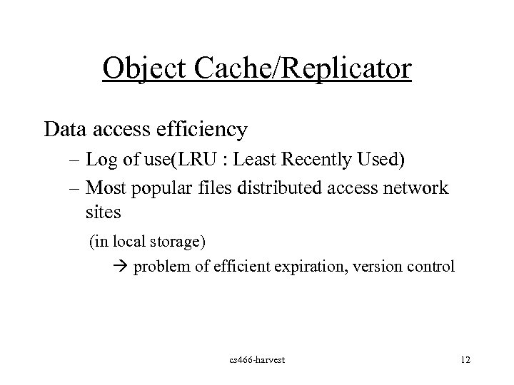 Object Cache/Replicator Data access efficiency – Log of use(LRU : Least Recently Used) –