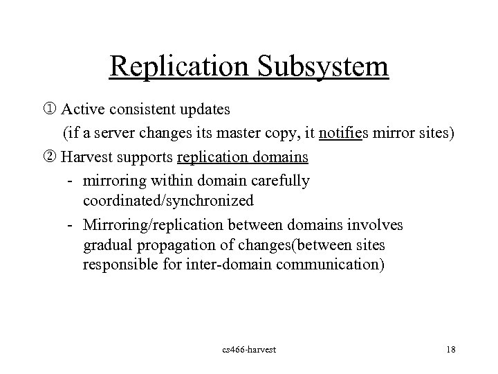 Replication Subsystem j Active consistent updates (if a server changes its master copy, it