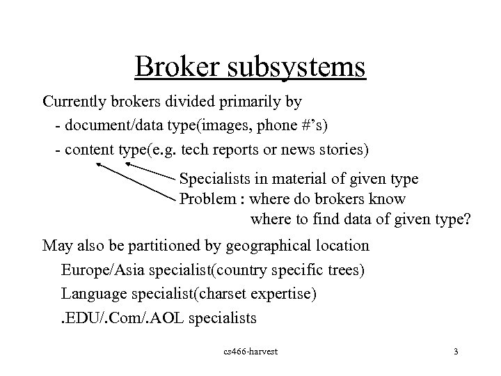 Broker subsystems Currently brokers divided primarily by - document/data type(images, phone #'s) - content