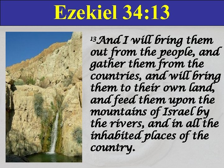 Ezekiel 34: 13 13 And I will bring them out from the people, and