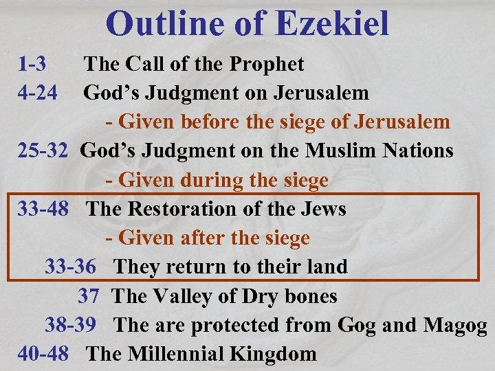 Outline of Ezekiel 1 -3 4 -24 The Call of the Prophet God's Judgment