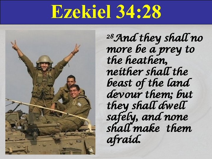 Ezekiel 34: 28 28 And they shall no more be a prey to the