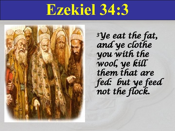 Ezekiel 34: 3 3 Ye eat the fat, and ye clothe you with the